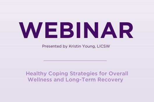 Webinar Healthy Coping Strategies for Overall Wellness and Long Term Recovery